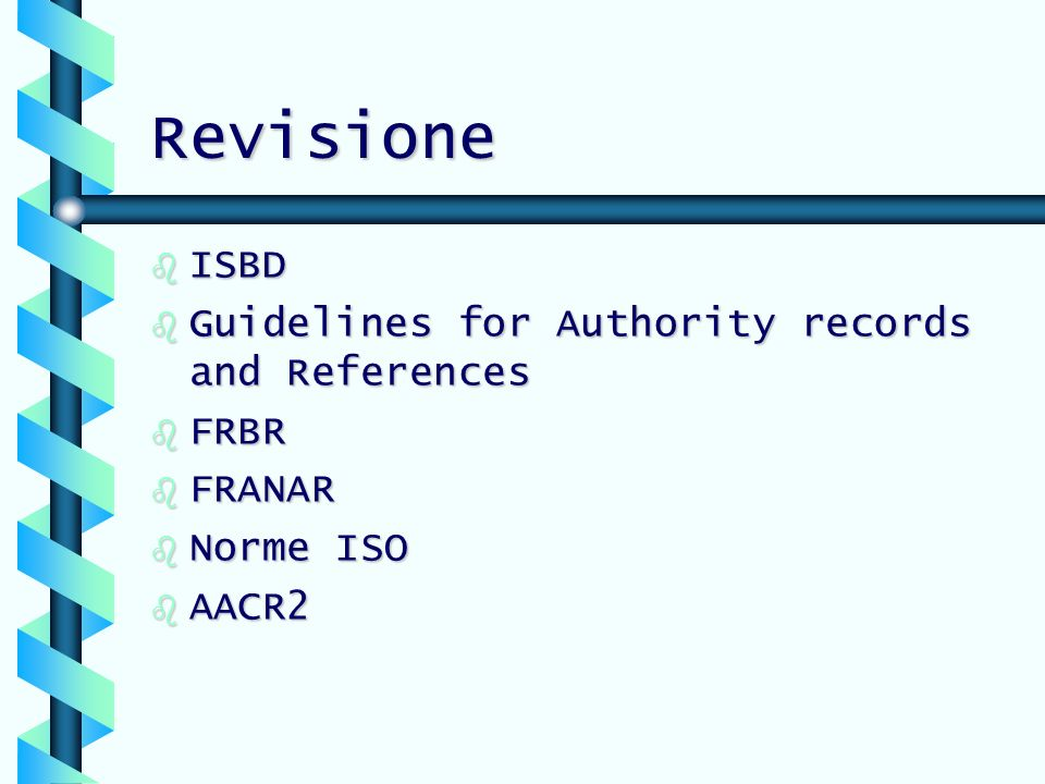 Revisione b ISBD b Guidelines for Authority records and References b FRBR b FRANAR b Norme ISO b AACR2