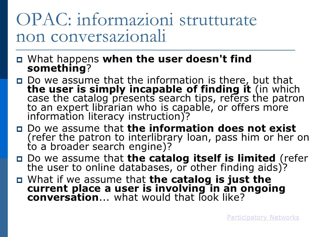 OPAC: informazioni strutturate non conversazionali What happens when the user doesn t find something.
