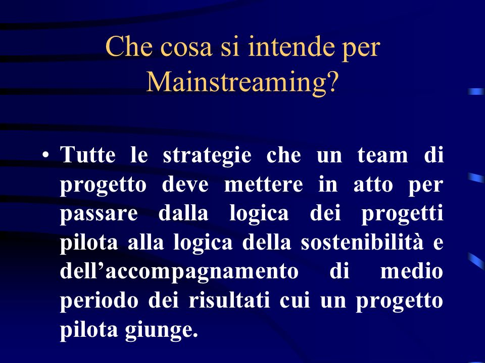 Che cosa si intende per Mainstreaming.