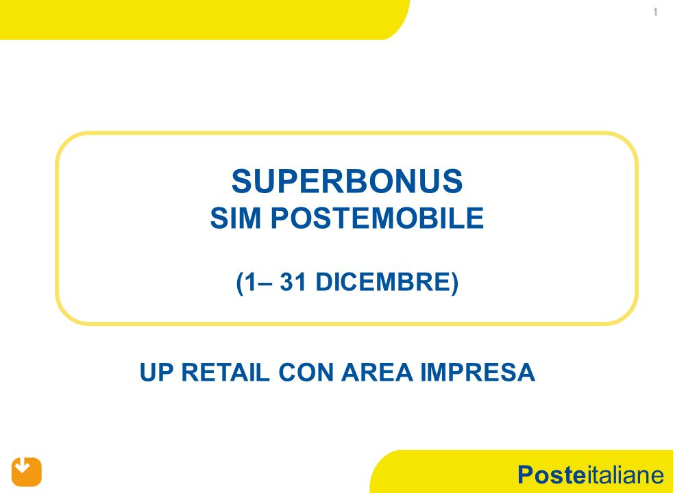 Posteitaliane 1 SUPERBONUS SIM POSTEMOBILE (1– 31 DICEMBRE) UP RETAIL CON AREA IMPRESA