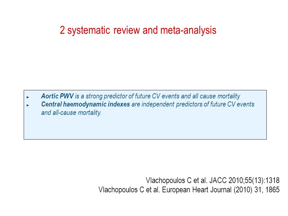2 systematic review and meta-analysis Aortic PWV is a strong predictor of future CV events and all cause mortality Central haemodynamic indexes are independent predictors of future CV events and all-cause mortality.