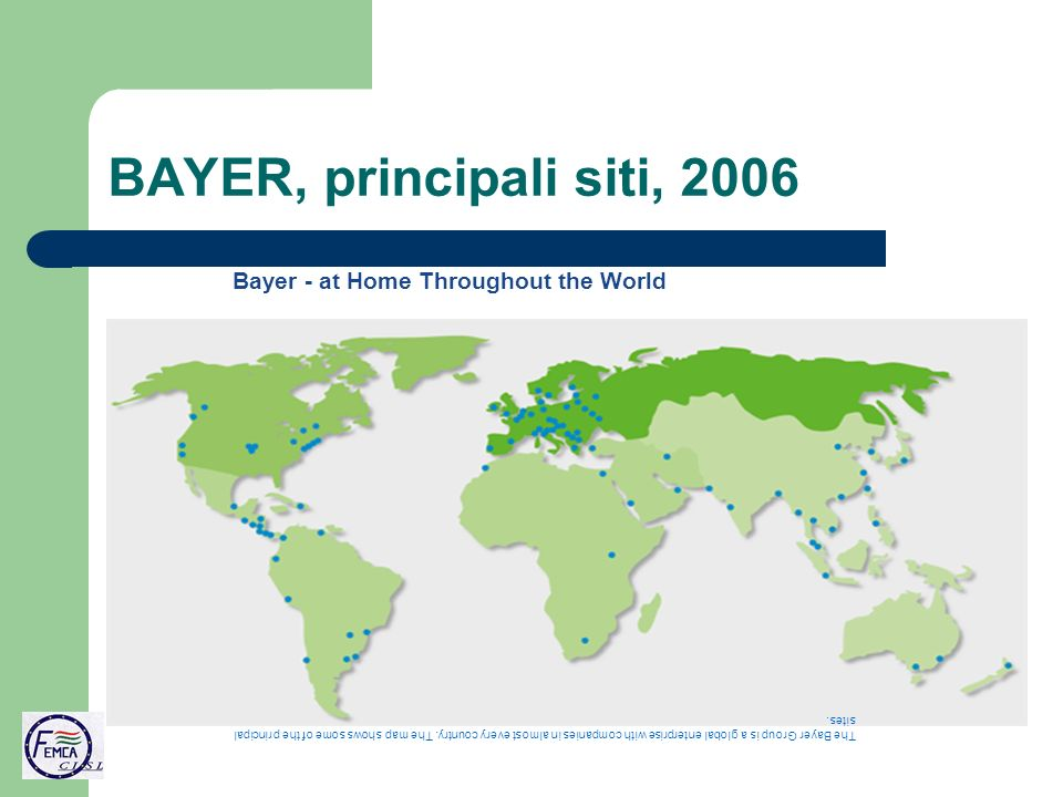 BAYER, principali siti, 2006 Bayer - at Home Throughout the World The Bayer Group is a global enterprise with companies in almost every country.