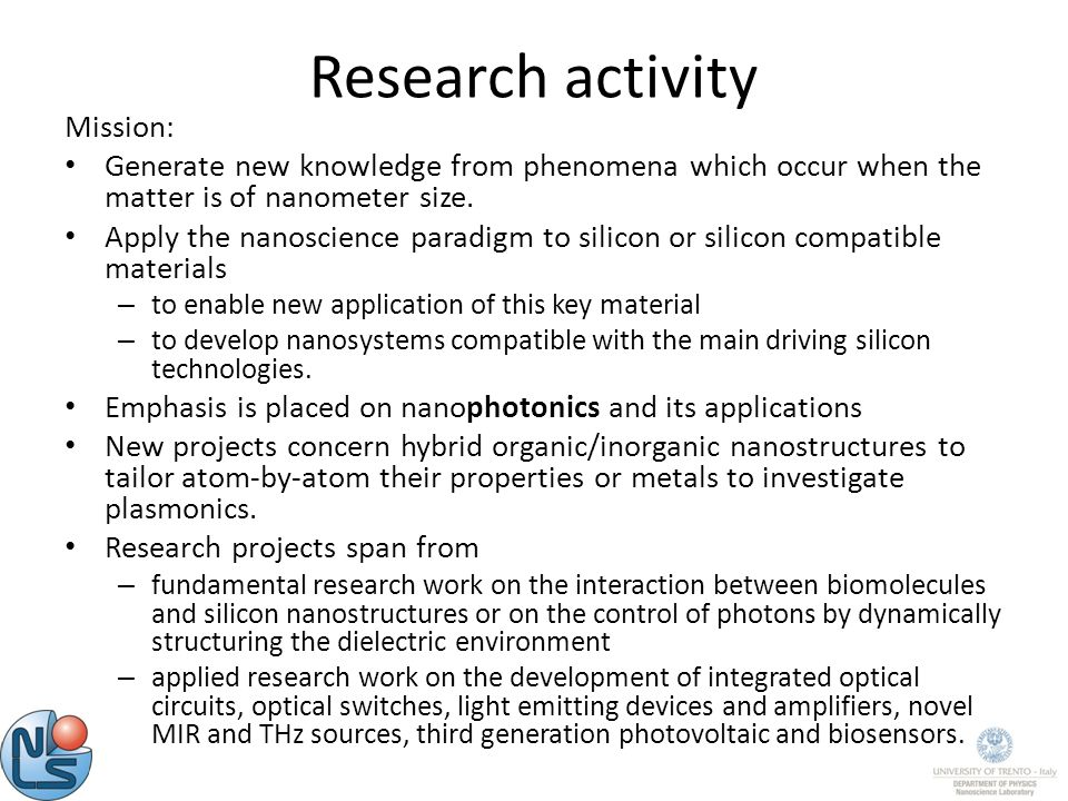 Research activity Mission: Generate new knowledge from phenomena which occur when the matter is of nanometer size.