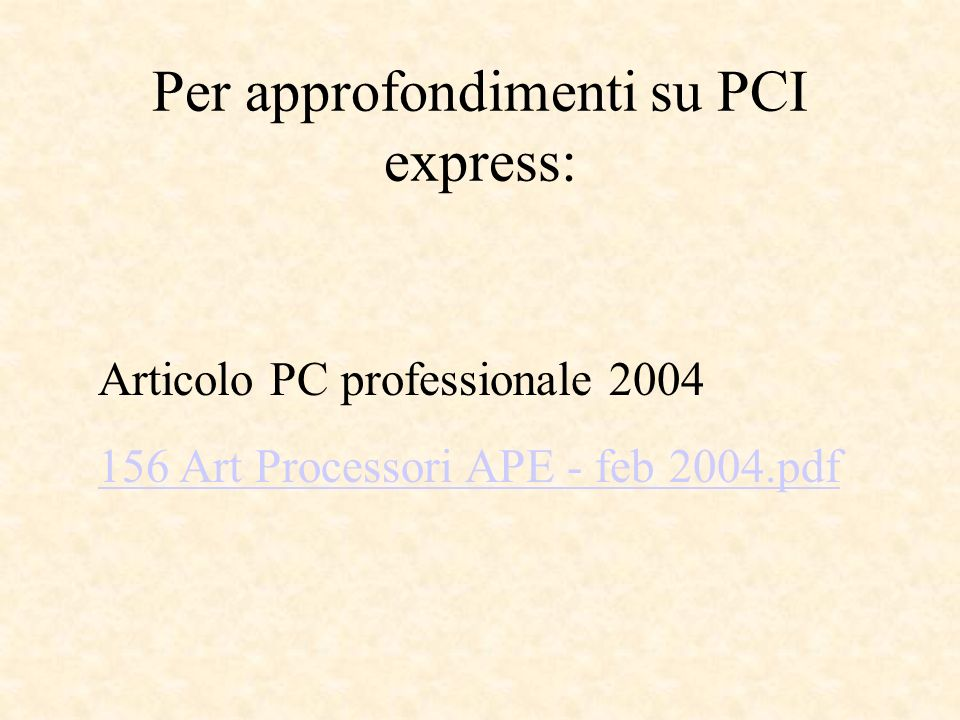 Per approfondimenti su PCI express: Articolo PC professionale Art Processori APE - feb 2004.pdf