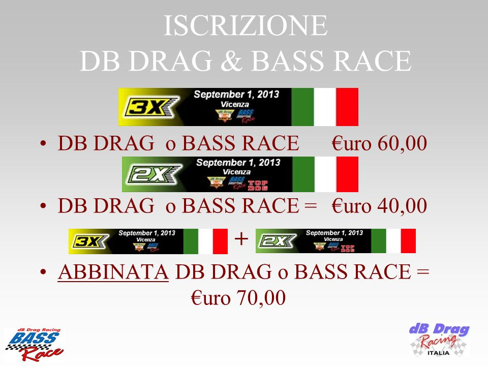 ISCRIZIONE DB DRAG & BASS RACE DB DRAG o BASS RACEuro 60,00 DB DRAG o BASS RACE = uro 40,00 + ABBINATA DB DRAG o BASS RACE = uro 70,00