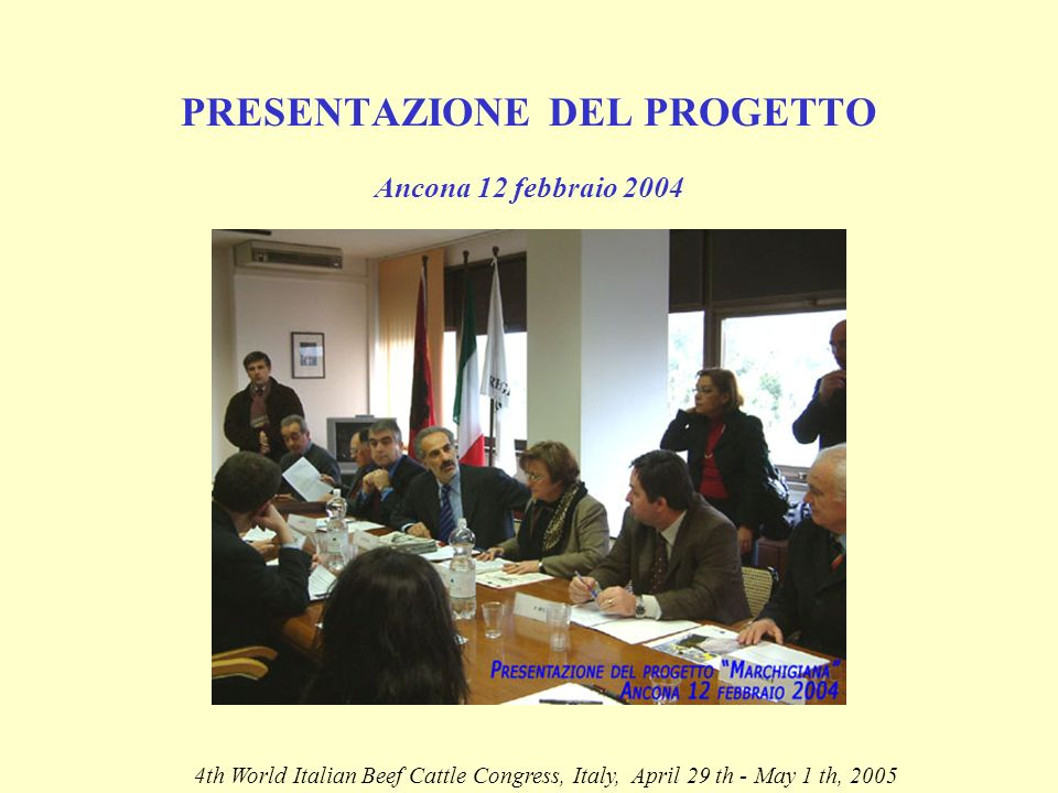 PRESENTAZIONE DEL PROGETTO Ancona 12 febbraio th World Italian Beef Cattle Congress, Italy, April 29 th - May 1 th, 2005