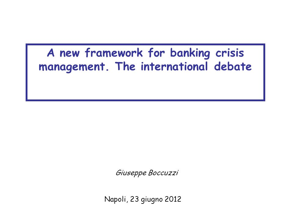 Napoli, 23 giugno 2012 A new framework for banking crisis management.
