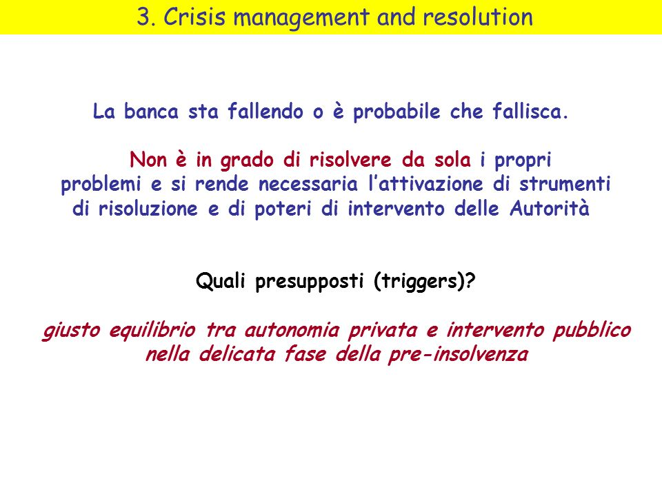 3. Crisis management and resolution La banca sta fallendo o è probabile che fallisca.