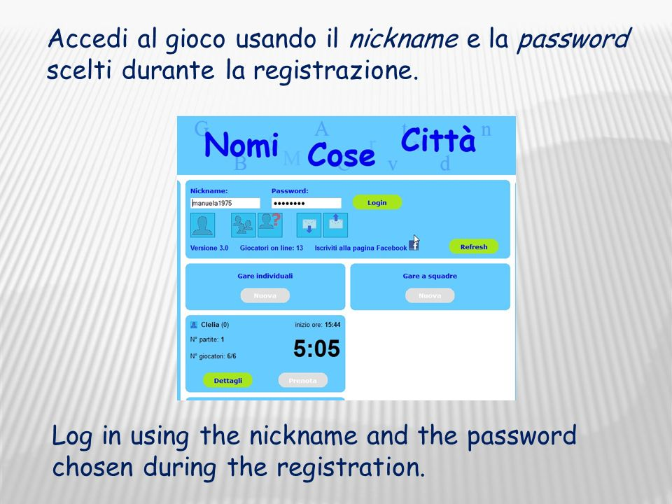 Log in using the nickname and the password chosen during the registration.