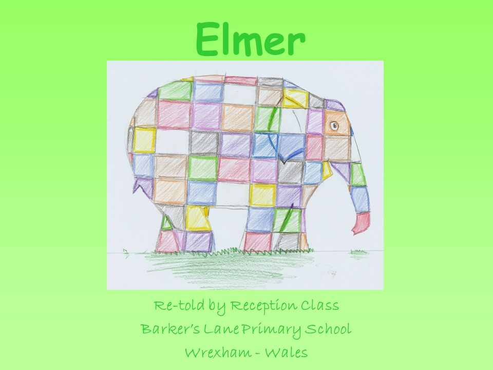 Elmer Re-told by Reception Class Barkers Lane Primary School Wrexham - Wales