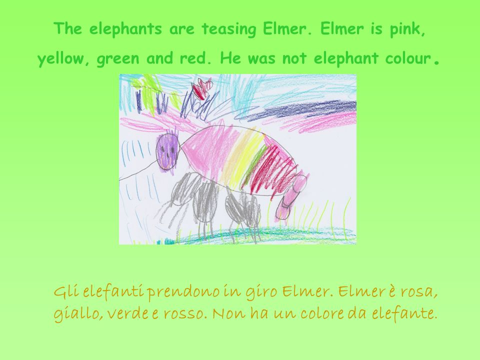 The elephants are teasing Elmer. Elmer is pink, yellow, green and red.