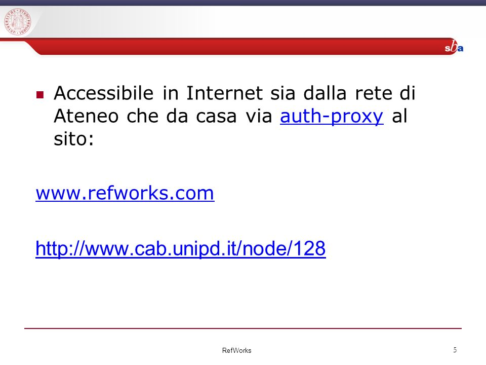Accessibile in Internet sia dalla rete di Ateneo che da casa via auth-proxy al sito:auth-proxy     RefWorks 5