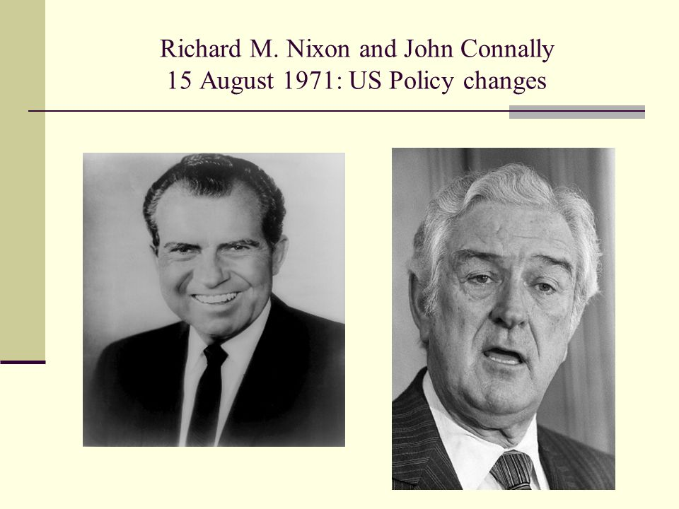 Richard M. Nixon and John Connally 15 August 1971: US Policy changes