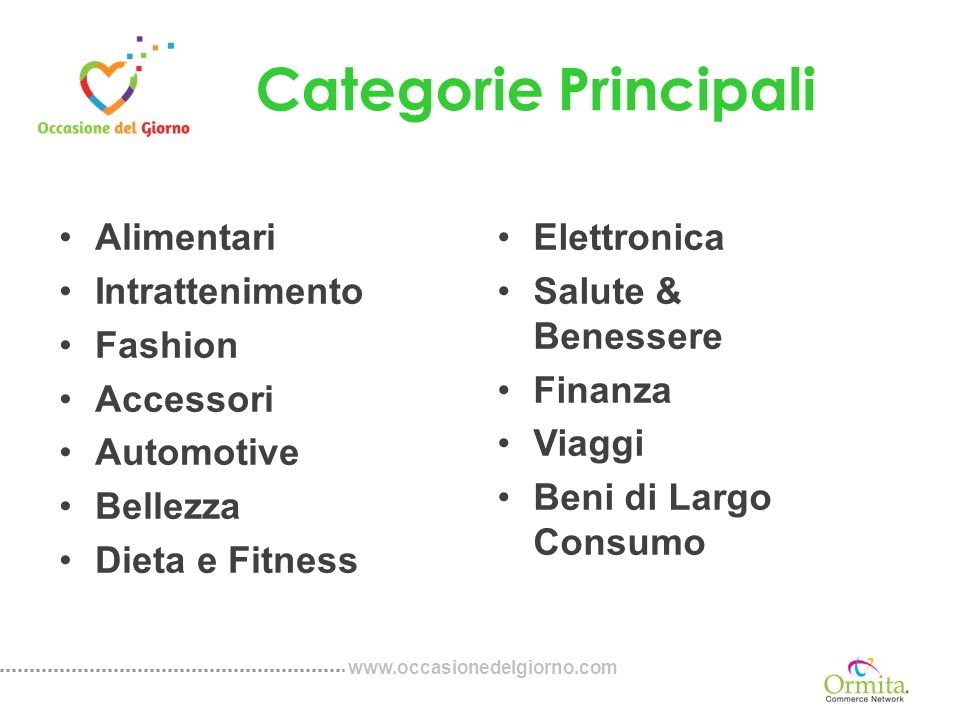 Categorie Principali Alimentari Intrattenimento Fashion Accessori Automotive Bellezza Dieta e Fitness Elettronica Salute & Benessere Finanza Viaggi Beni di Largo Consumo