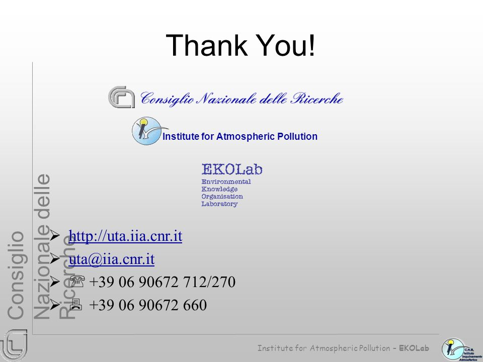 Institute for Atmospheric Pollution – EKOLab Consiglio Nazionale delle Ricerche http://uta.iia.cnr.it uta@iia.cnr.it +39 06 90672 712/270 +39 06 90672 660 Institute for Atmospheric Pollution Thank You!