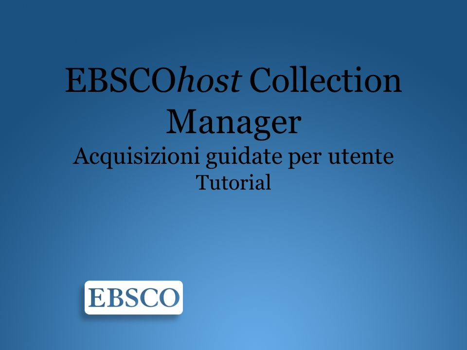 EBSCOhost Collection Manager Acquisizioni guidate per utente Tutorial