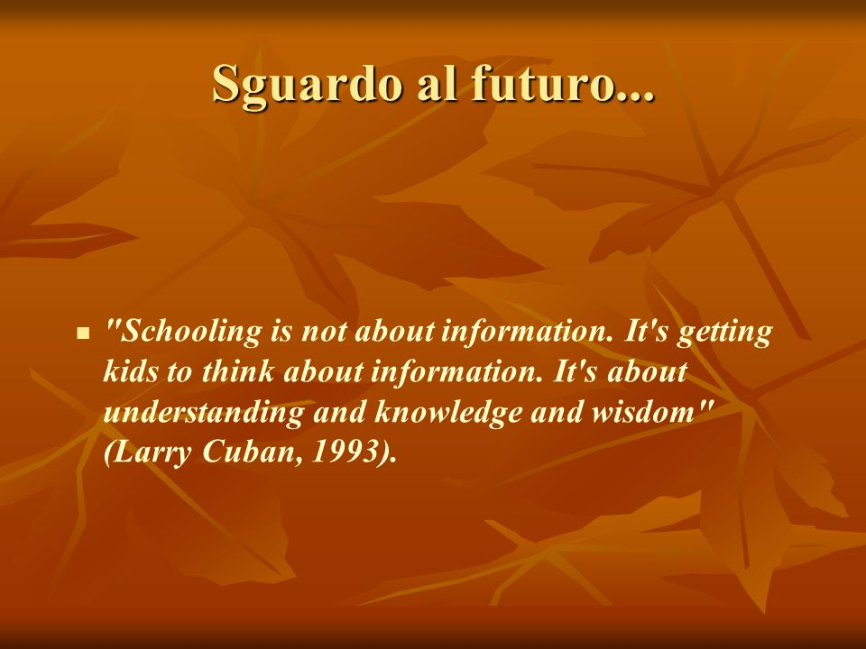 Sguardo al futuro... Schooling is not about information.