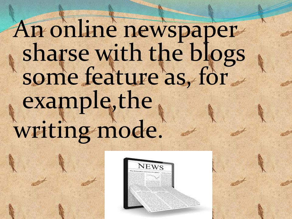 An online newspaper sharse with the blogs some feature as, for example,the writing mode.